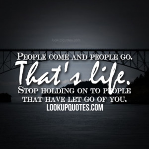go that s life stop holding on to people that have let go of you added ...
