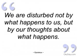 we are disturbed not by what happens to us epictetus