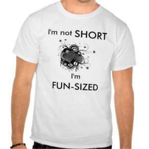 not short I'm fun size - funny t-shirt   Meme t-shirts