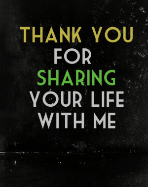 Another quotes that says, Thank you for sharing your life with me.