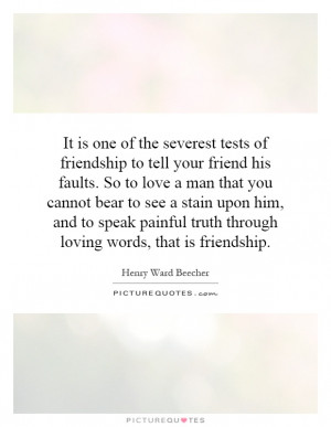 ... -to-tell-your-friend-his-faults-so-to-love-a-man-that-quote-1.jpg