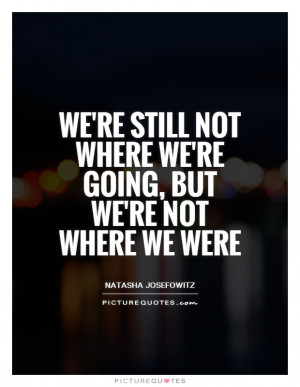 We're still not where we're going, but we're not where we were