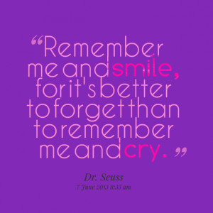 ... -remember-me-and-smile-for-its-better-to-forget-than-to-remember.png