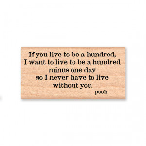 POOH QUOTE- If you live to be a hundred, I want to live to be a ...