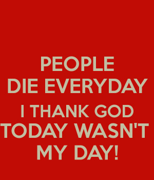 Thank God Everyday For Your...