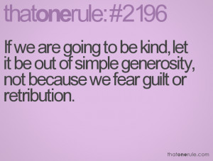 ... are going to be kind,let It Be Out of Simply generosity ~ Fear Quote