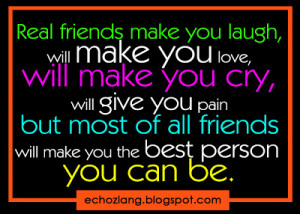 real friends make you laugh will make you love will make you cry will ...