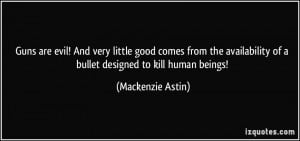 Guns are evil! And very little good comes from the availability of a ...