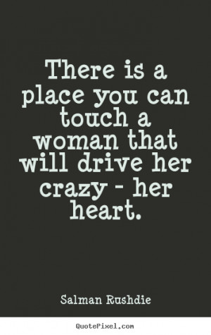 poster quote about friendship - There is a place you can touch a woman ...
