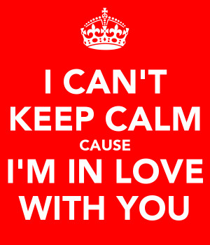 CAN'T KEEP CALM CAUSE I'M IN LOVE WITH YOU