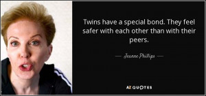 Twins have a special bond. They feel safer with each other than with ...