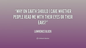 quote-Lawrence-Block-why-on-earth-should-i-care-whether-233721.png