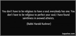 You don't have to be religious to have a soul; everybody has one. You ...