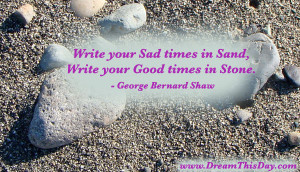 Write your Sad times in Sand ,