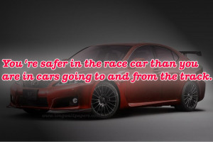 youre-safer-in-the-race-car-than-you-are-in-cars-going-to-and-from-the ...