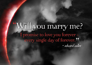 ... promise to love you forever-every single day of forever. Edward Cullen