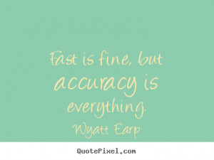 Create poster quotes about inspirational - Fast is fine, but accuracy ...