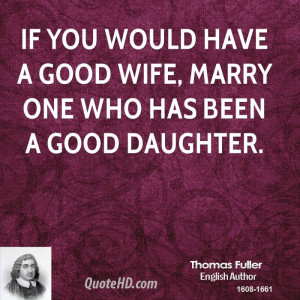 If you would have a good wife, marry one who has been a good daughter.