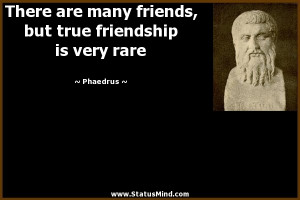 are many friends, but true friendship is very rare - Phaedrus Quotes ...