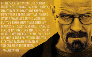... fear quote Breaking Bad 2.08 I have spent my whole life scared Imgur