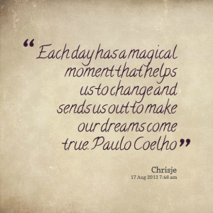 Quotes Picture: each day has a magical moment that helps us to change ...