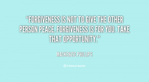 quote-Mackenzie-Phillips-forgiveness-is-not-to-give-the-other-142593_1 ...