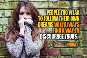 People too weak to follow their own dreams will always find a way to ...