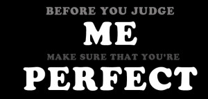 before-judge-me-make-sure-that-you-are-perfect-attitude-quote.jpg