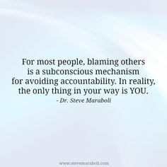 For most people, blaming others is a subconscious mechanism for ...
