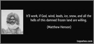 It'll work, if God, wind, leads, ice, snow, and all the hells of this ...