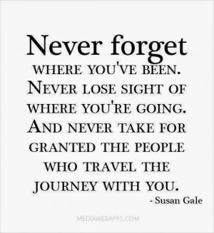 never-forget-where-youve-been-susan-gale-quotes-sayings-pictures.jpg