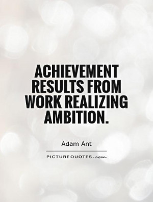 Achievement results from work realizing ambition Picture Quote #1