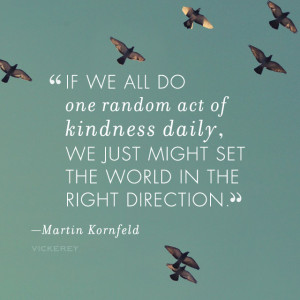 If we all do one random act of kindness daily.