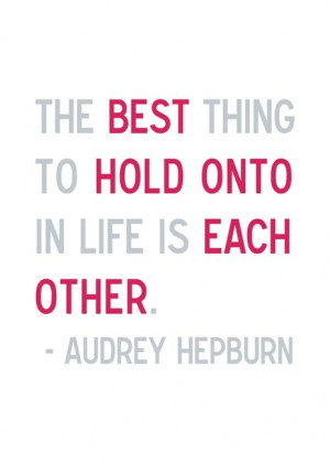 Hold Onto Each Other - Audrey Hepburn Quote
