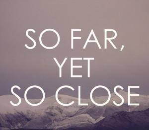 so far, yet so close