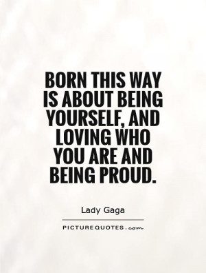 ... Way is about being yourself, and loving who you are and being proud