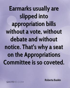 Roberta Baskin - Earmarks usually are slipped into appropriation bills ...