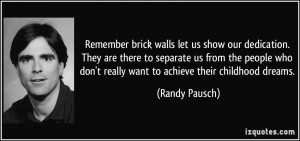Remember brick walls let us show our dedication. They are there to ...