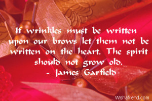 ... let them not be written on the heart. The spirit should not grow old