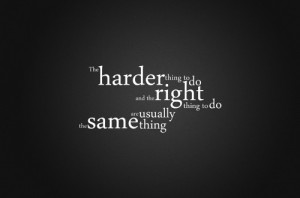 ... The Right Thing To Do are Usually The Same Thing ~ Inspirational Quote
