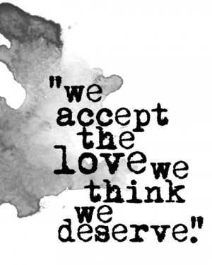 """We accept the love we think we deserve"""" What's your most beautiful ..."""