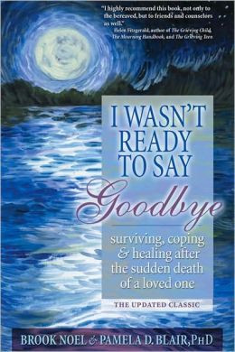 ... Say Goodbye: Surviving, Coping and Healing After the Sudden Death of a