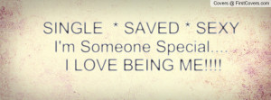 SINGLE * SAVED * SEXYI'm Someone Special.... I LOVE BEING ME!!!!
