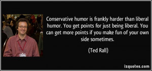 Conservative humor is frankly harder than liberal humor. You get ...