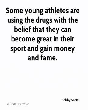 Bobby Scott - Some young athletes are using the drugs with the belief ...