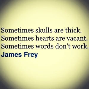 ... skulls thick hearts vacant words empty quote qotd jamesfrey true