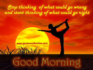 ... go-wrong-and-start-thinking-of-what-could-go-right-good-morning-quote