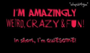 Not Crazy Quotes | weird,crazy,fun, but awesome