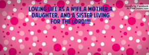 LOVING LIFE AS A WIFE,A MOTHER,A DAUGHTER, AND A SISTER LIVING FOR THE ...