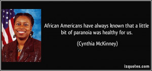 ... that a little bit of paranoia was healthy for us. - Cynthia McKinney